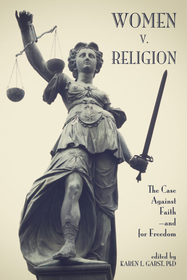 Women v. Religion: The Case Against Faith … and for Freedom